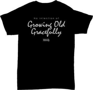 0103 LLT Growing Old Gracefully TShirt White on Black